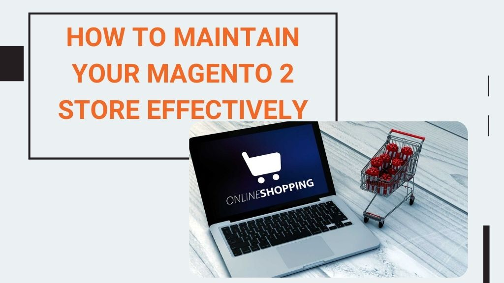 Tips To Maintain Your Magento Website Effectively