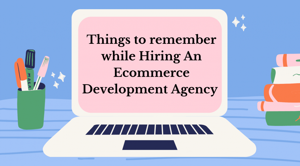 Hiring an Ecommerce Development Agency? Here's What You Should Know