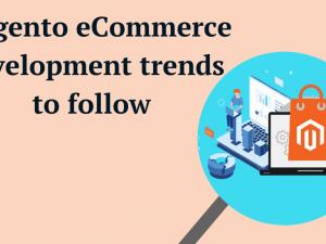 Magento eCommerce development trends to follow