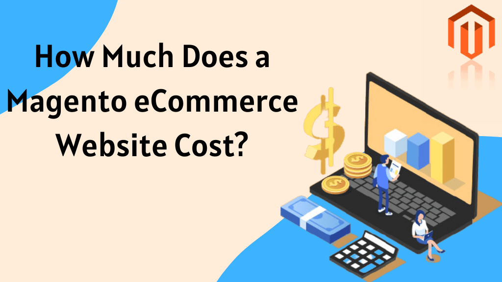How Much Does a Magento eCommerce Website Cost?